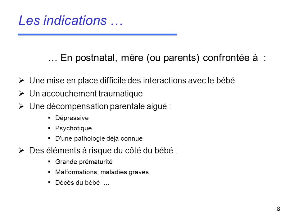 Les indications … … En postnatal, mère (ou parents) confrontée à :