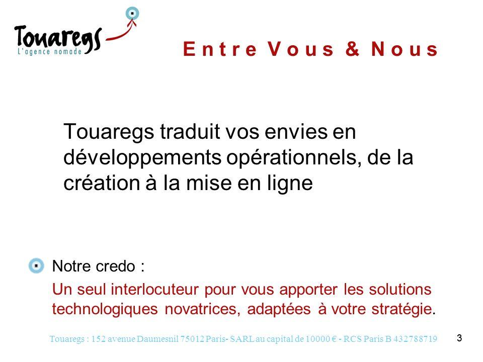 E n t r e V o u s & N o u s Touaregs traduit vos envies en développements opérationnels, de la création à la mise en ligne.