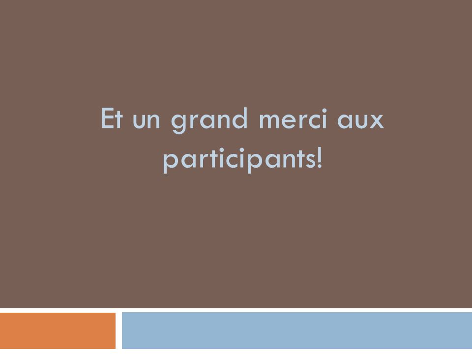 Et un grand merci aux participants!