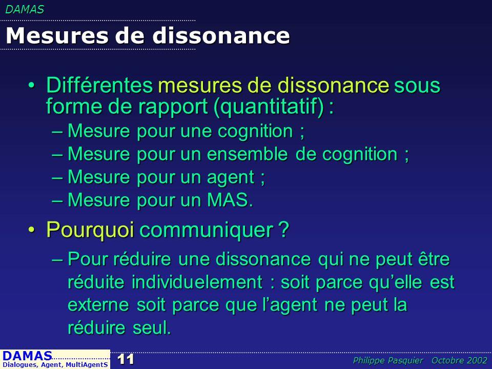 Mesures de dissonance Différentes mesures de dissonance sous forme de rapport (quantitatif) : Mesure pour une cognition ;