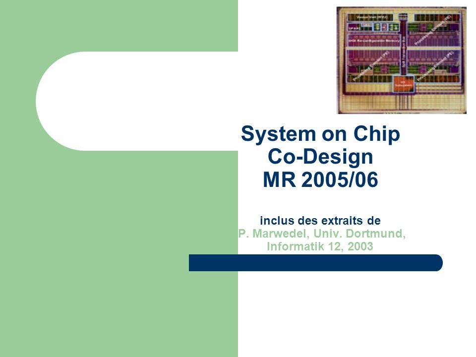 System on Chip Co-Design MR 2005/06 inclus des extraits de P