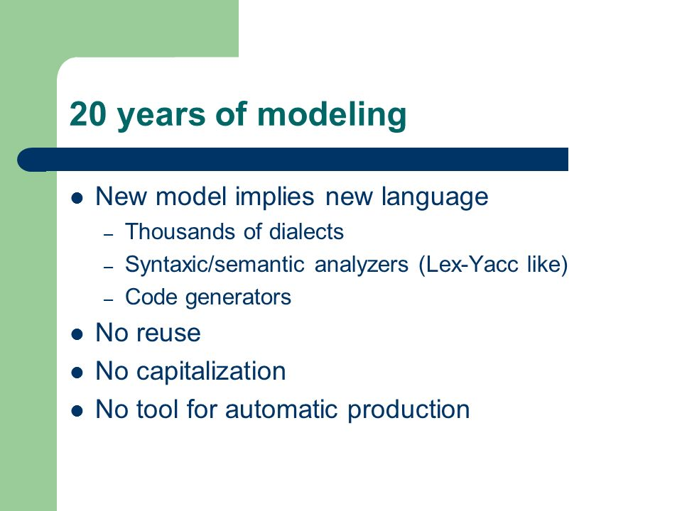 20 years of modeling New model implies new language No reuse