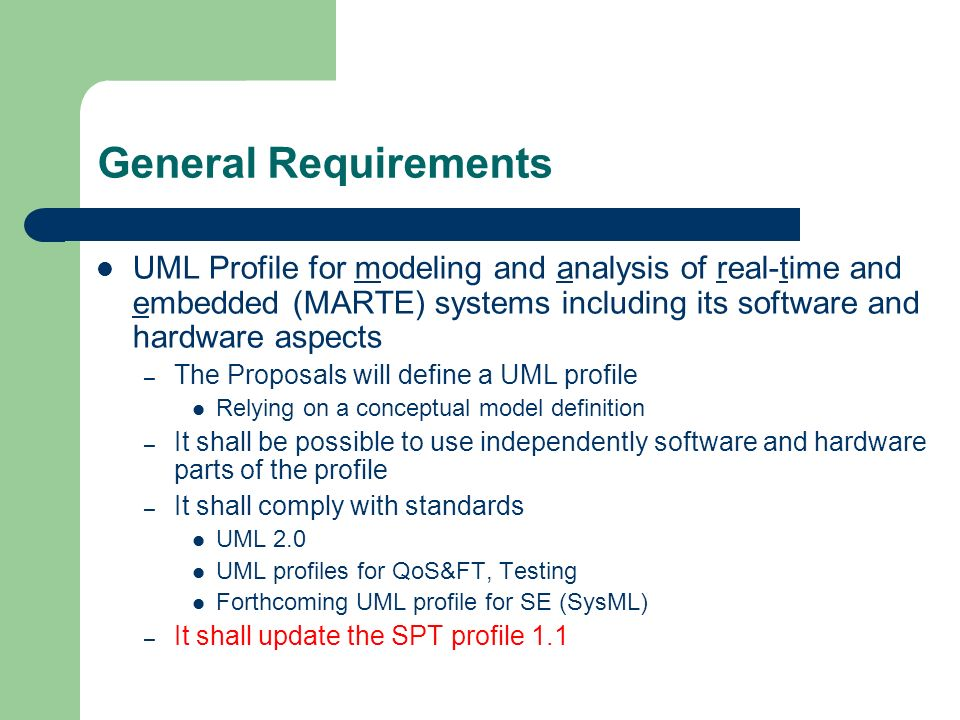 General Requirements UML Profile for modeling and analysis of real-time and embedded (MARTE) systems including its software and hardware aspects.