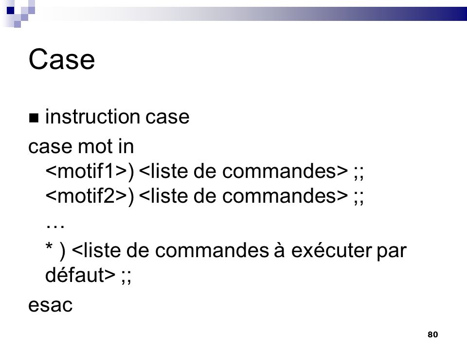 Case instruction case. case mot in <motif1>) <liste de commandes> ;; <motif2>) <liste de commandes> ;; …