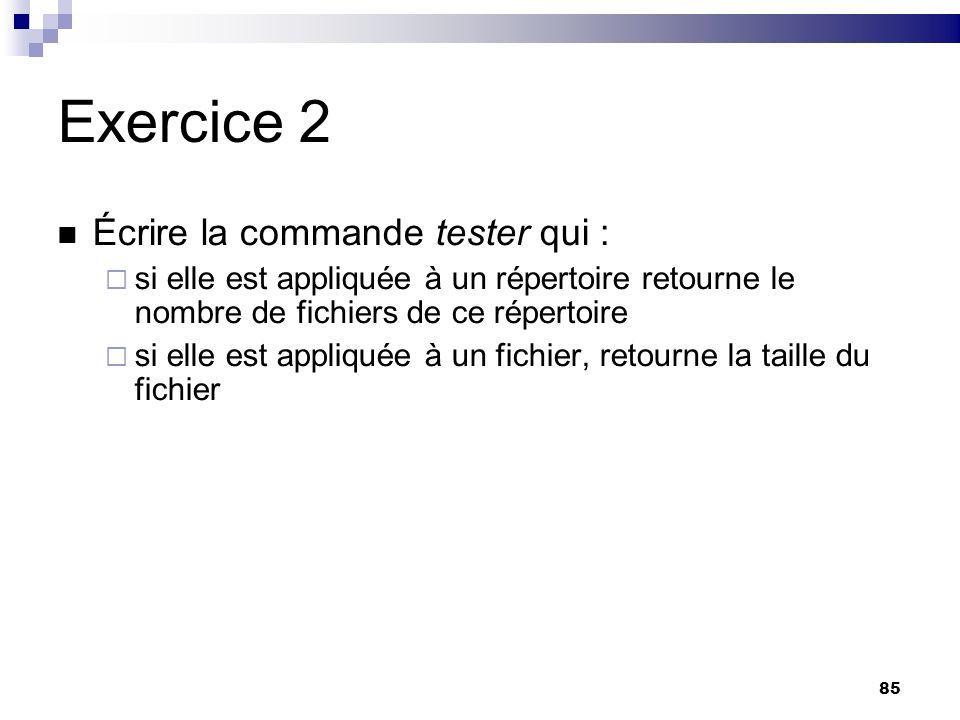 Exercice 2 Écrire la commande tester qui :