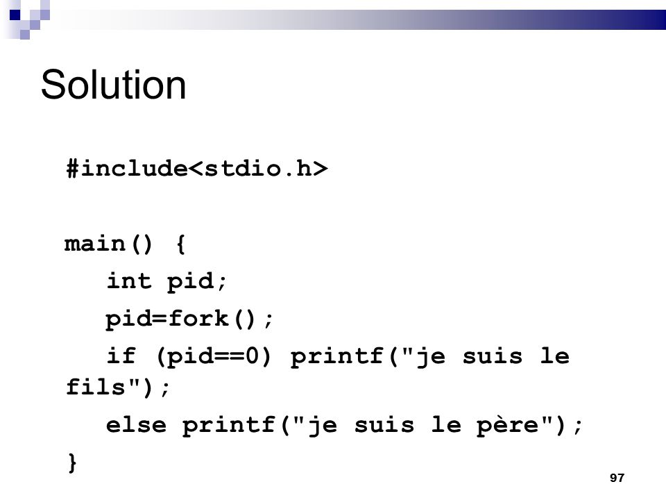 Solution #include<stdio.h> main() { int pid; pid=fork();