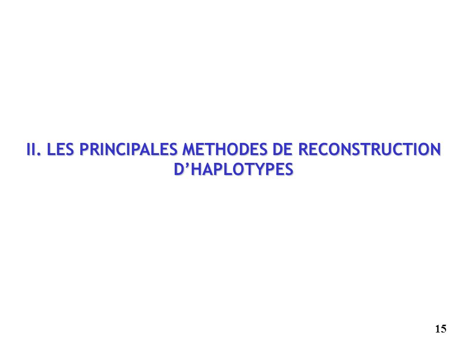 II. LES PRINCIPALES METHODES DE RECONSTRUCTION D'HAPLOTYPES