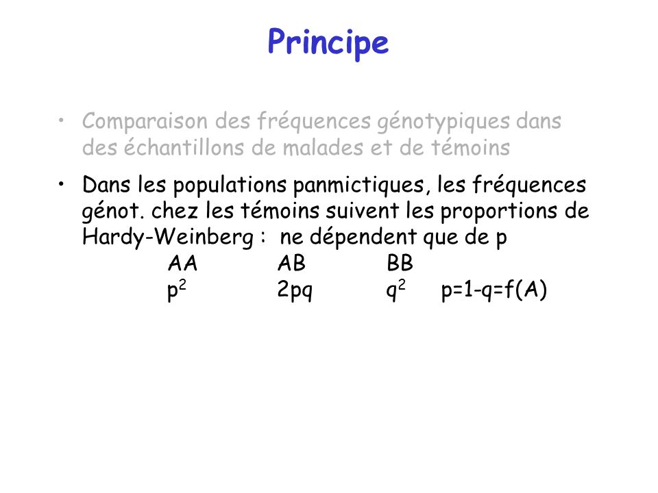 Principe Comparaison des fréquences génotypiques dans des échantillons de malades et de témoins.