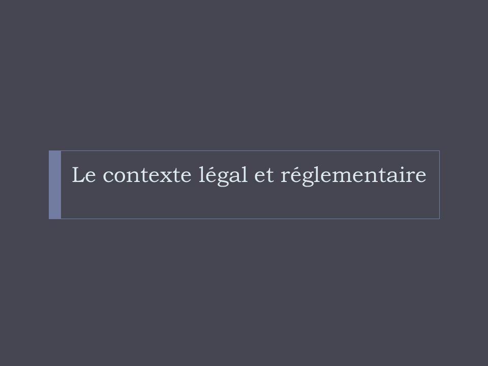 Le contexte légal et réglementaire