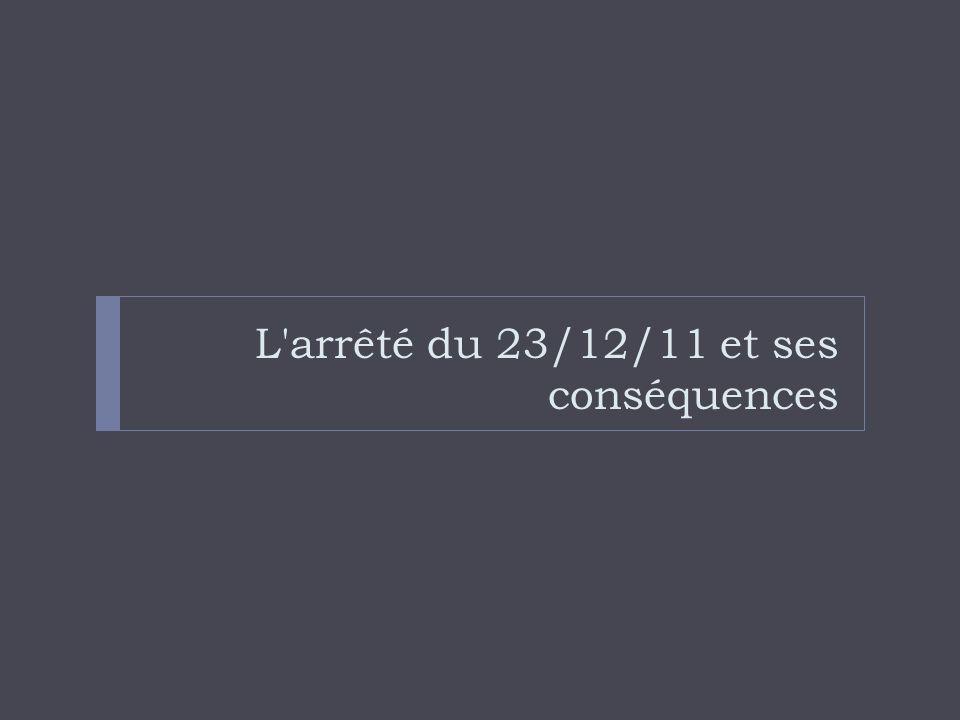 L arrêté du 23/12/11 et ses conséquences
