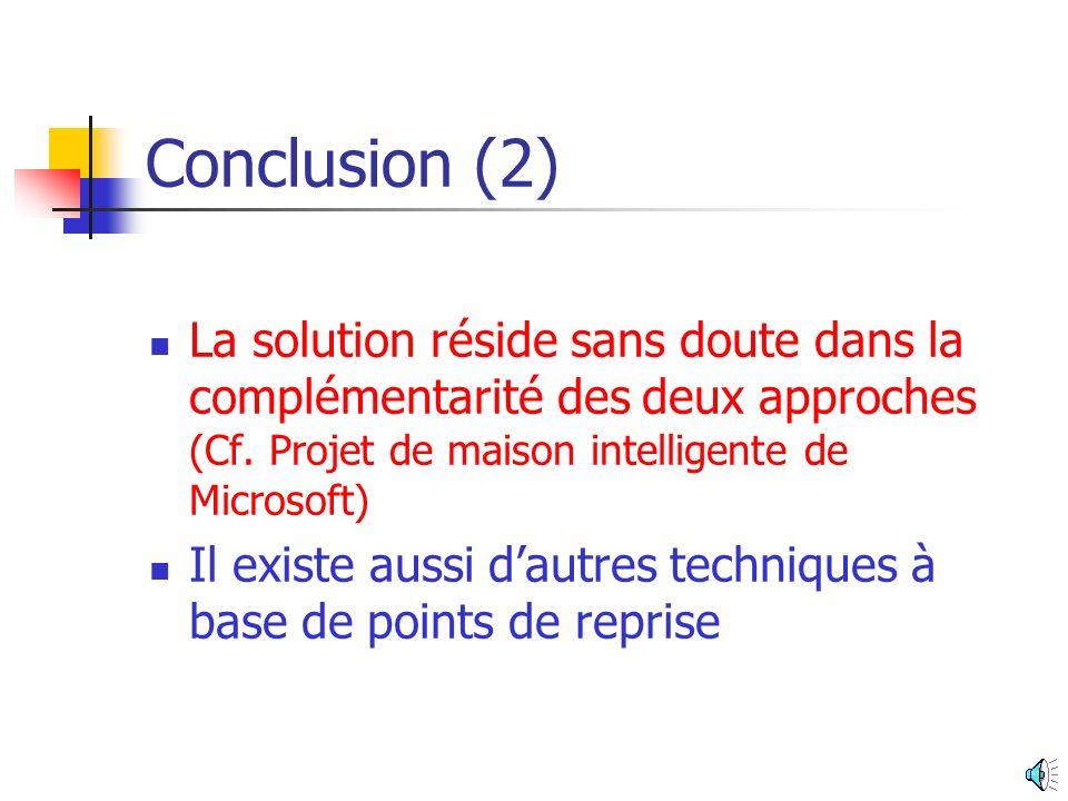 Conclusion (2) La solution réside sans doute dans la complémentarité des deux approches (Cf. Projet de maison intelligente de Microsoft)