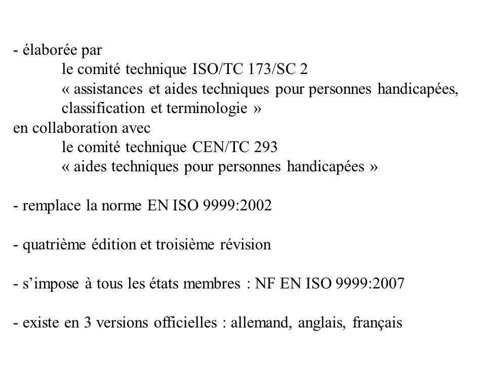 - élaborée par le comité technique ISO/TC 173/SC 2. « assistances et aides techniques pour personnes handicapées,