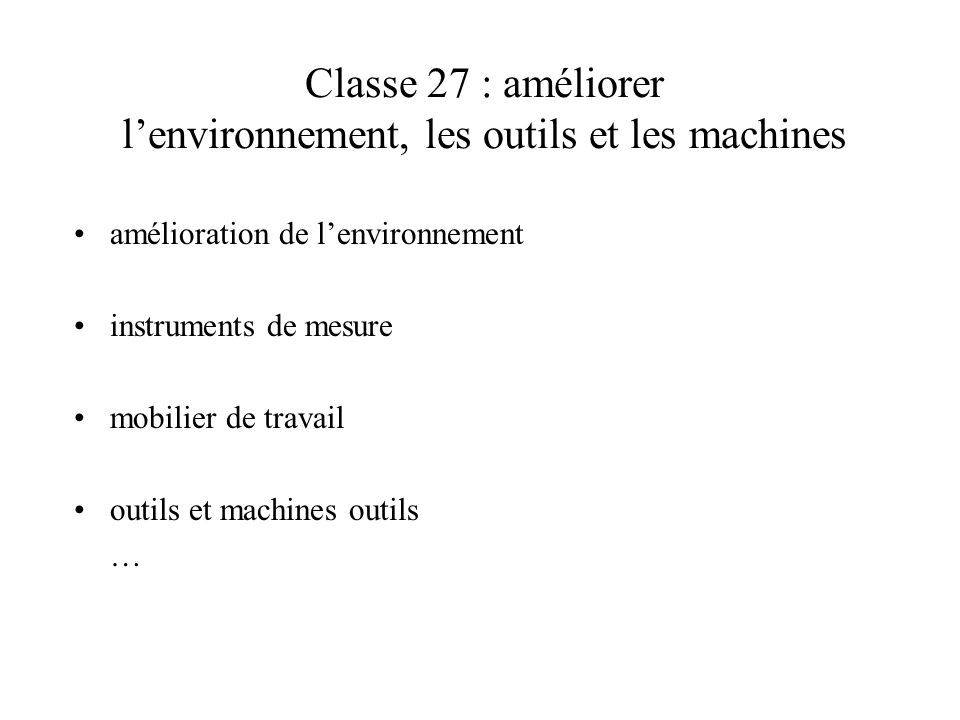 Classe 27 : améliorer l'environnement, les outils et les machines
