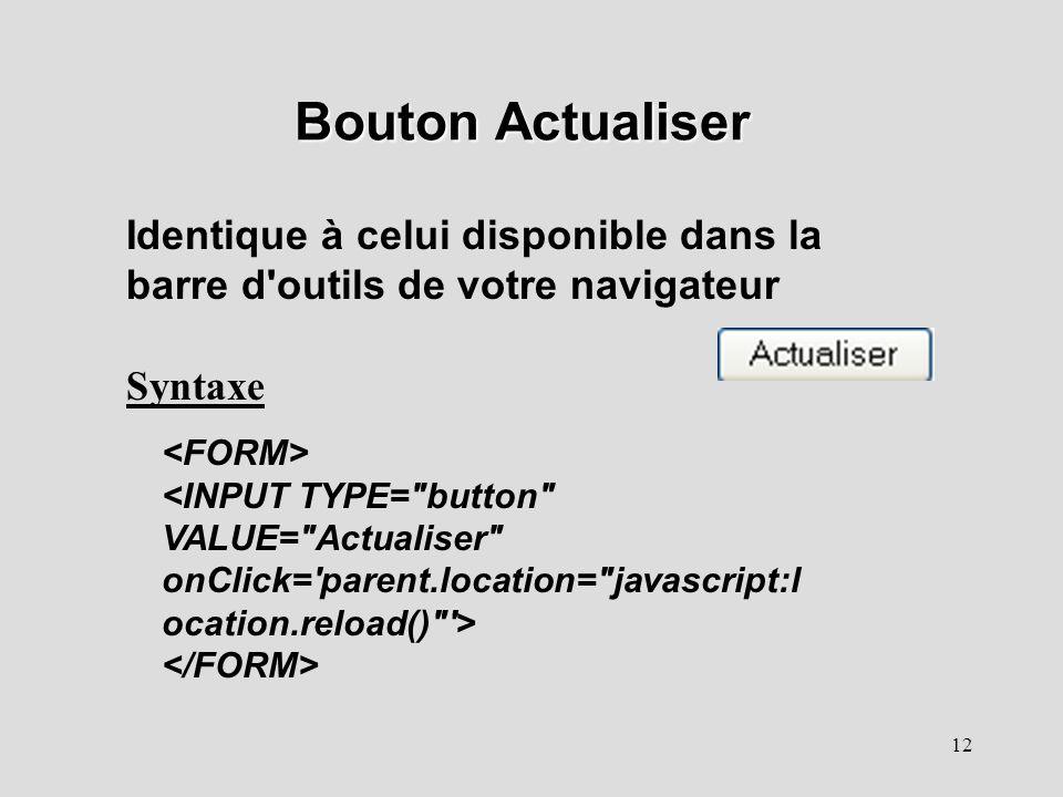 Bouton Actualiser Identique à celui disponible dans la barre d outils de votre navigateur. Syntaxe.