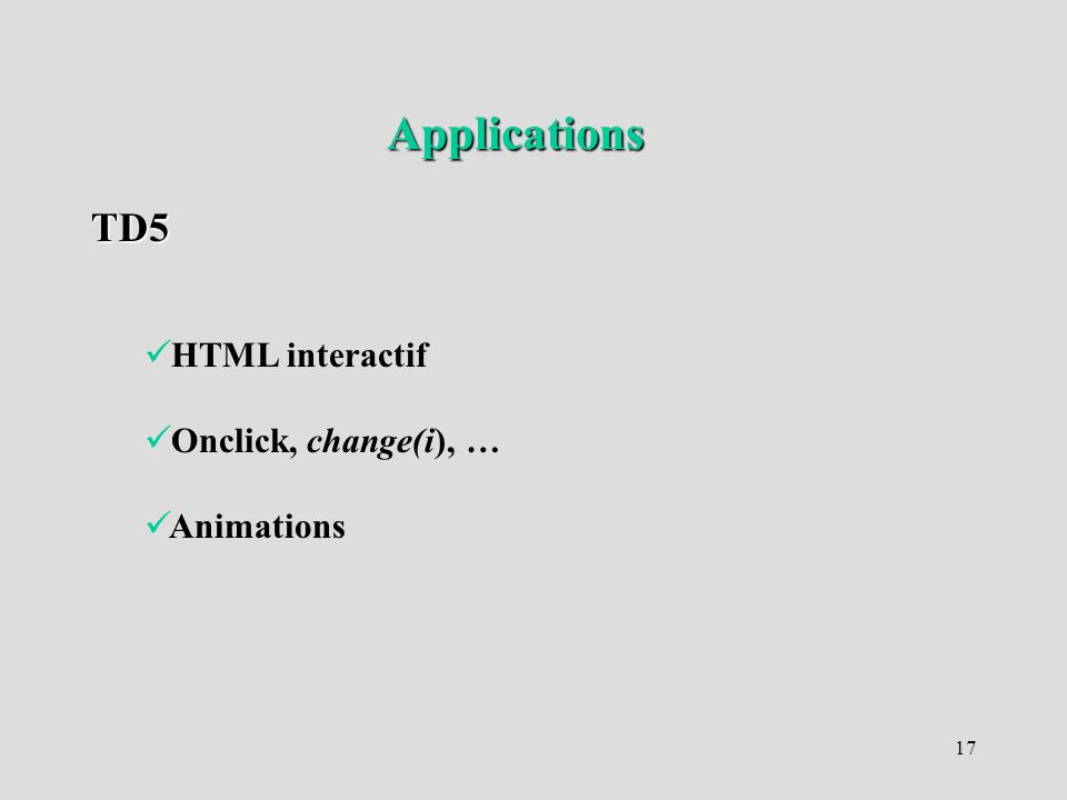 Applications TD5 HTML interactif Onclick, change(i), … Animations