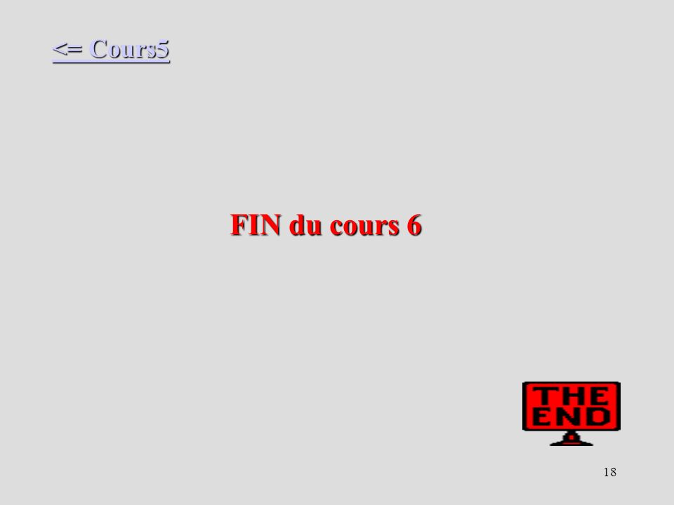 <= Cours5 FIN du cours 6