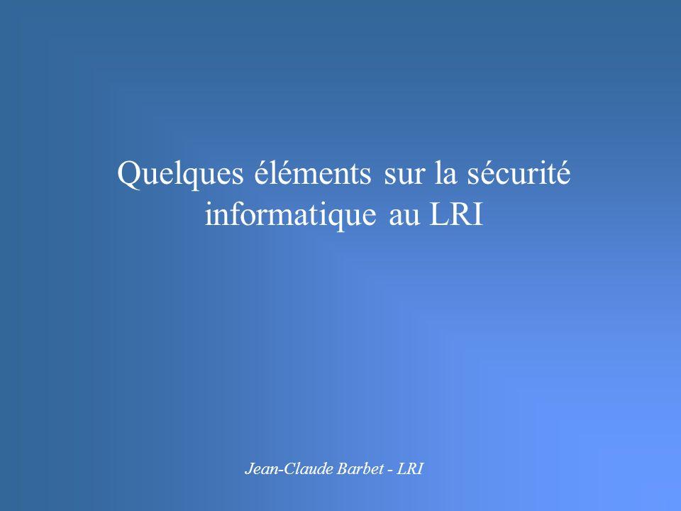 Quelques éléments sur la sécurité informatique au LRI