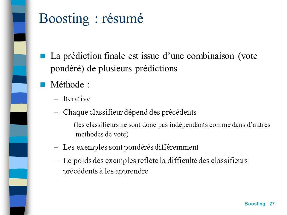 Boosting : résumé La prédiction finale est issue d'une combinaison (vote pondéré) de plusieurs prédictions.