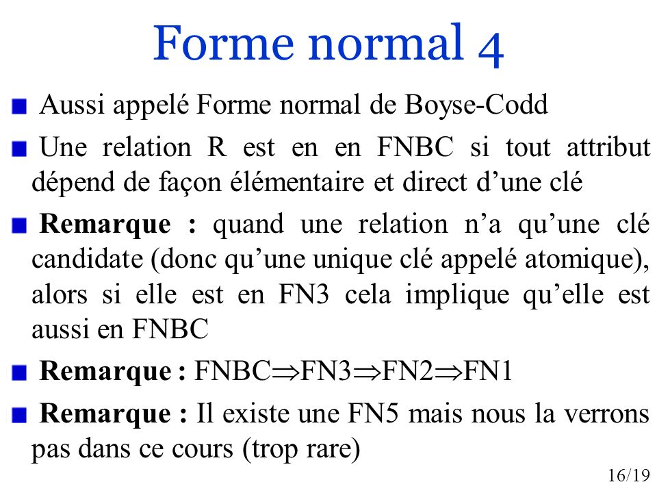 Forme normal 4 Aussi appelé Forme normal de Boyse-Codd