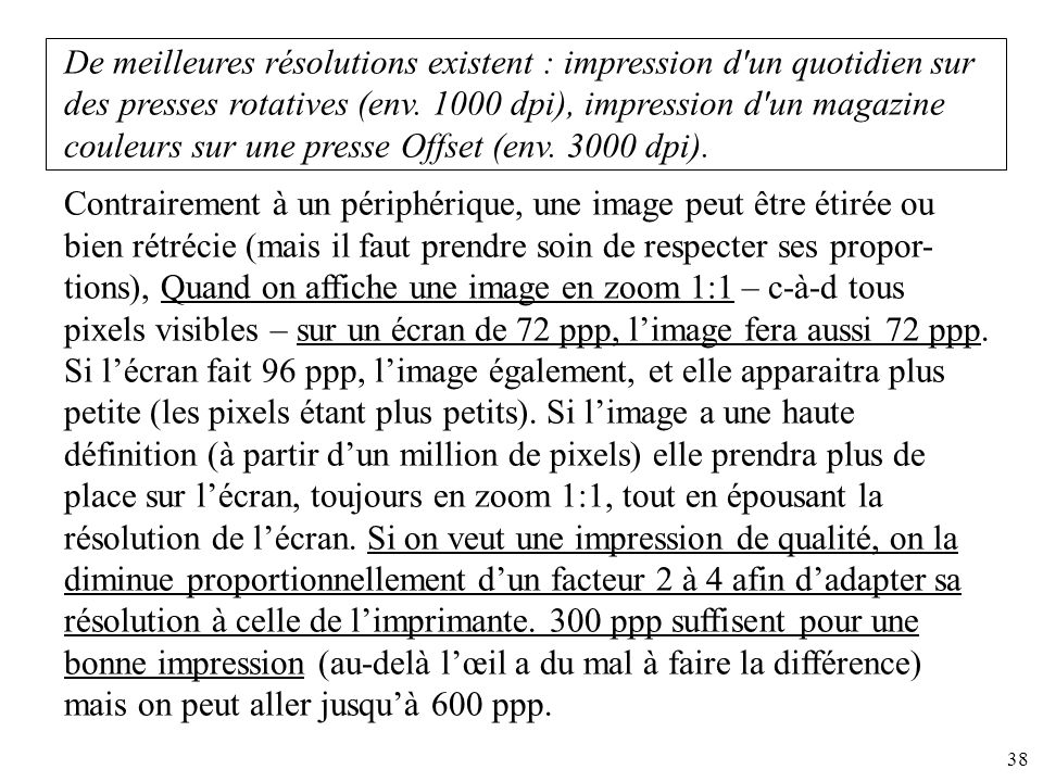 De meilleures résolutions existent : impression d un quotidien sur des presses rotatives (env. 1000 dpi), impression d un magazine couleurs sur une presse Offset (env. 3000 dpi).