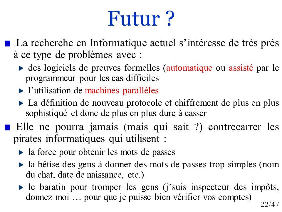 Futur La recherche en Informatique actuel s'intéresse de très près à ce type de problèmes avec :