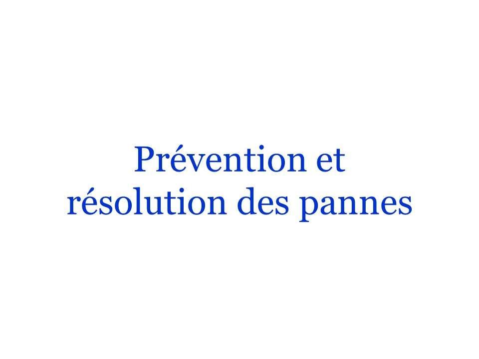 Prévention et résolution des pannes