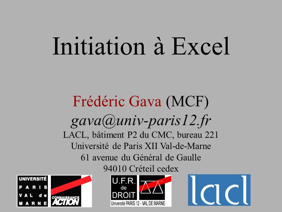 Initiation à Excel Frédéric Gava (MCF) gava@univ-paris12.fr