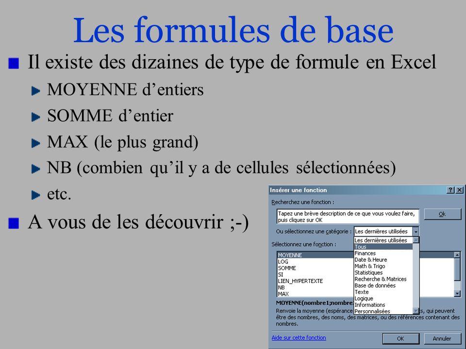 Les formules de base Il existe des dizaines de type de formule en Excel. MOYENNE d'entiers. SOMME d'entier.