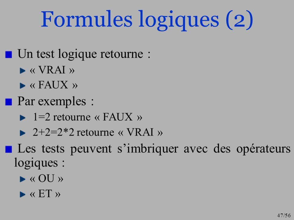 Formules logiques (2) Un test logique retourne : Par exemples :