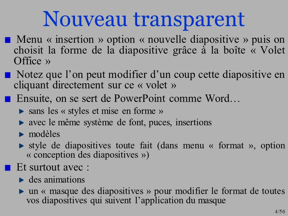Nouveau transparent Menu « insertion » option « nouvelle diapositive » puis on choisit la forme de la diapositive grâce à la boîte « Volet Office »