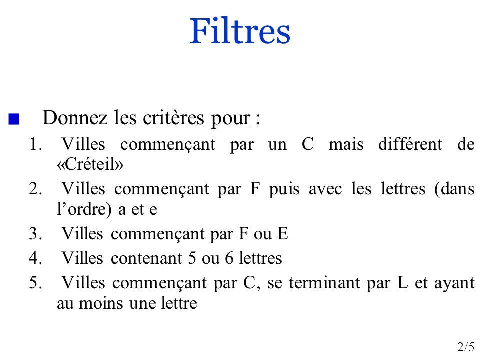 Filtres Donnez les critères pour :