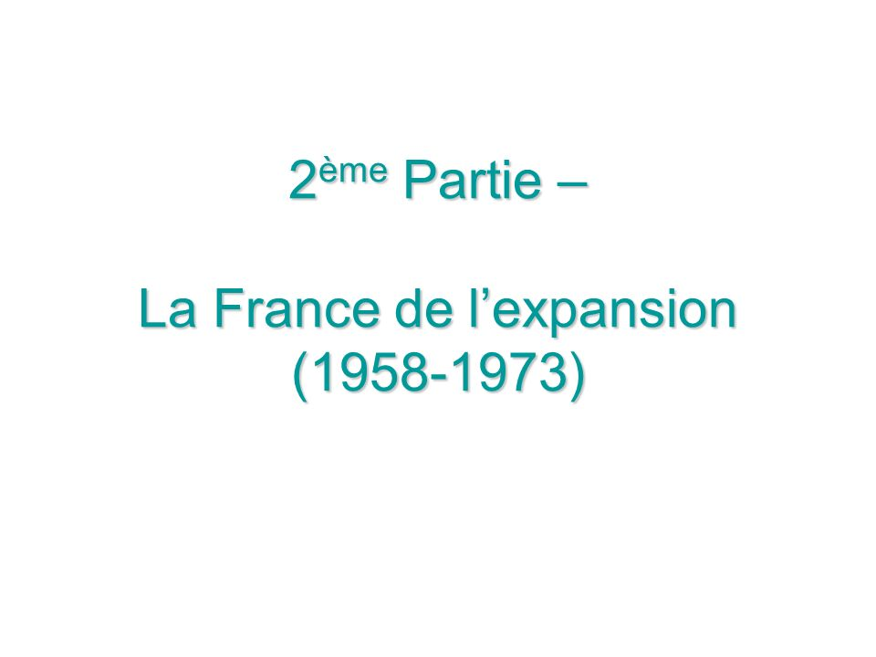 2ème Partie – La France de l'expansion (1958-1973)