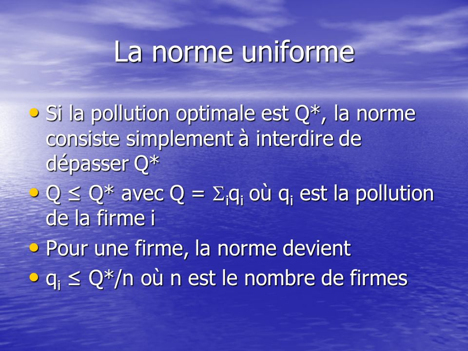 La norme uniforme Si la pollution optimale est Q*, la norme consiste simplement à interdire de dépasser Q*