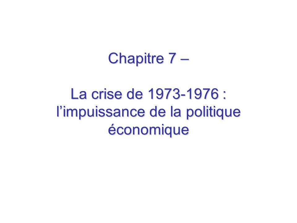 Chapitre 7 – La crise de 1973-1976 : l'impuissance de la politique économique
