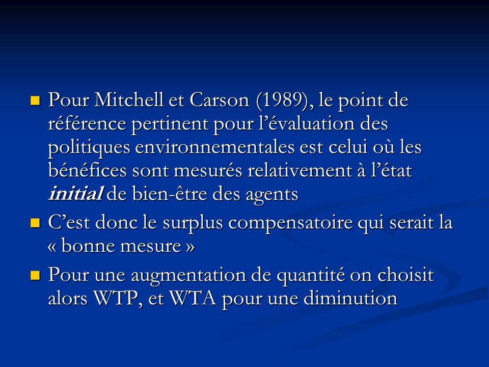 Pour Mitchell et Carson (1989), le point de référence pertinent pour l'évaluation des politiques environnementales est celui où les bénéfices sont mesurés relativement à l'état initial de bien-être des agents