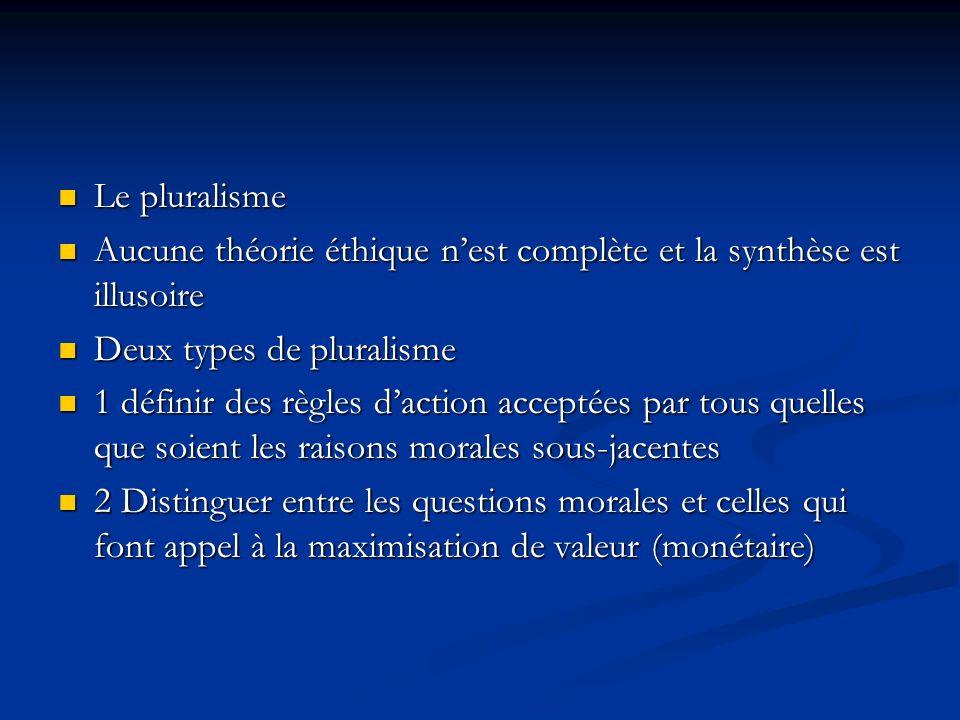 Le pluralisme Aucune théorie éthique n'est complète et la synthèse est illusoire. Deux types de pluralisme.