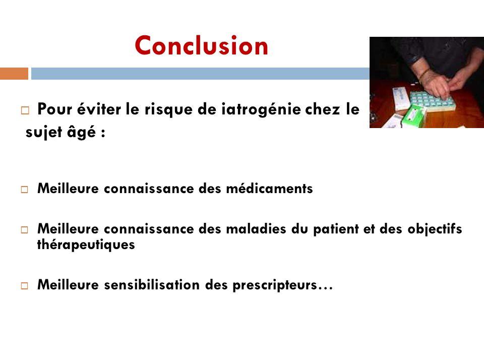 Conclusion Pour éviter le risque de iatrogénie chez le sujet âgé :