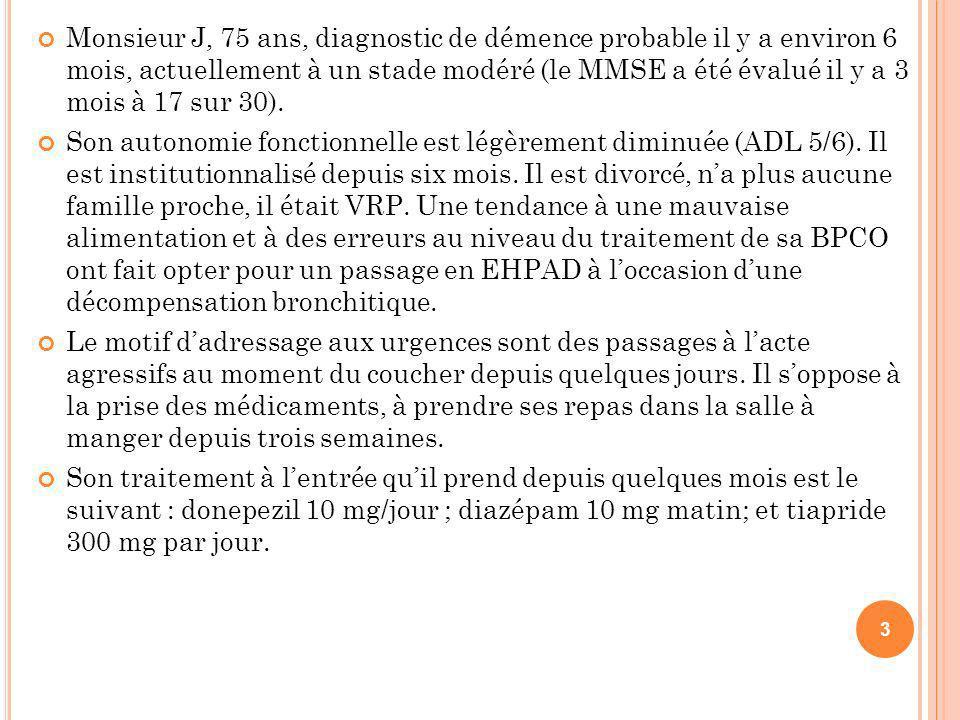 Monsieur J, 75 ans, diagnostic de démence probable il y a environ 6 mois, actuellement à un stade modéré (le MMSE a été évalué il y a 3 mois à 17 sur 30).