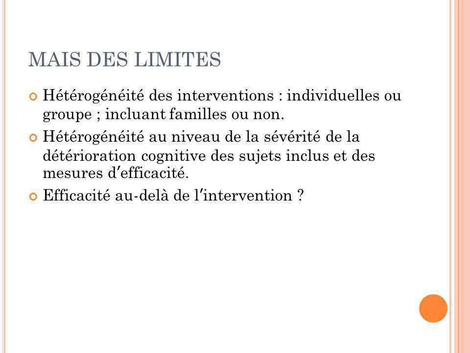 MAIS DES LIMITES Hétérogénéité des interventions : individuelles ou groupe ; incluant familles ou non.