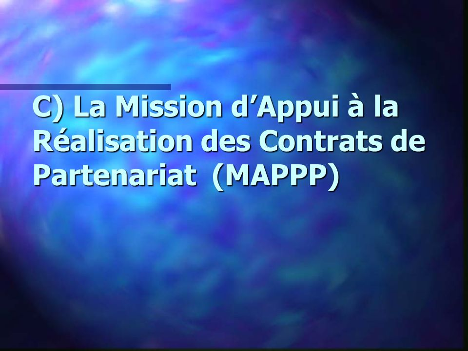 C) La Mission d'Appui à la Réalisation des Contrats de Partenariat (MAPPP)
