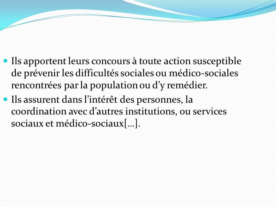 Ils apportent leurs concours à toute action susceptible de prévenir les difficultés sociales ou médico-sociales rencontrées par la population ou d'y remédier.
