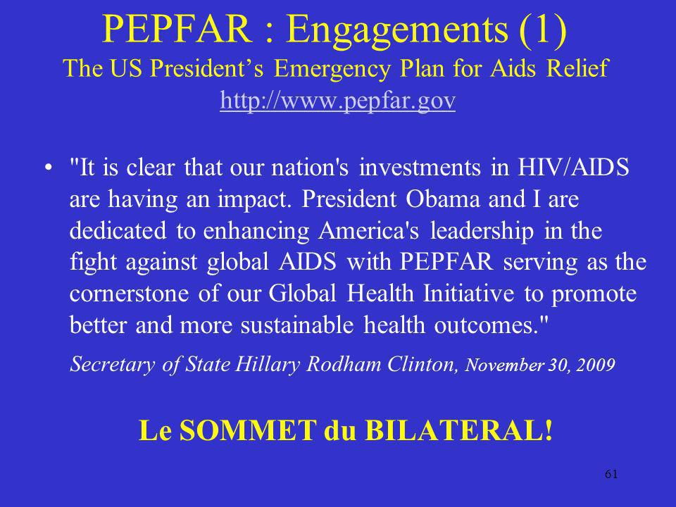 PEPFAR : Engagements (1) The US President's Emergency Plan for Aids Relief http://www.pepfar.gov