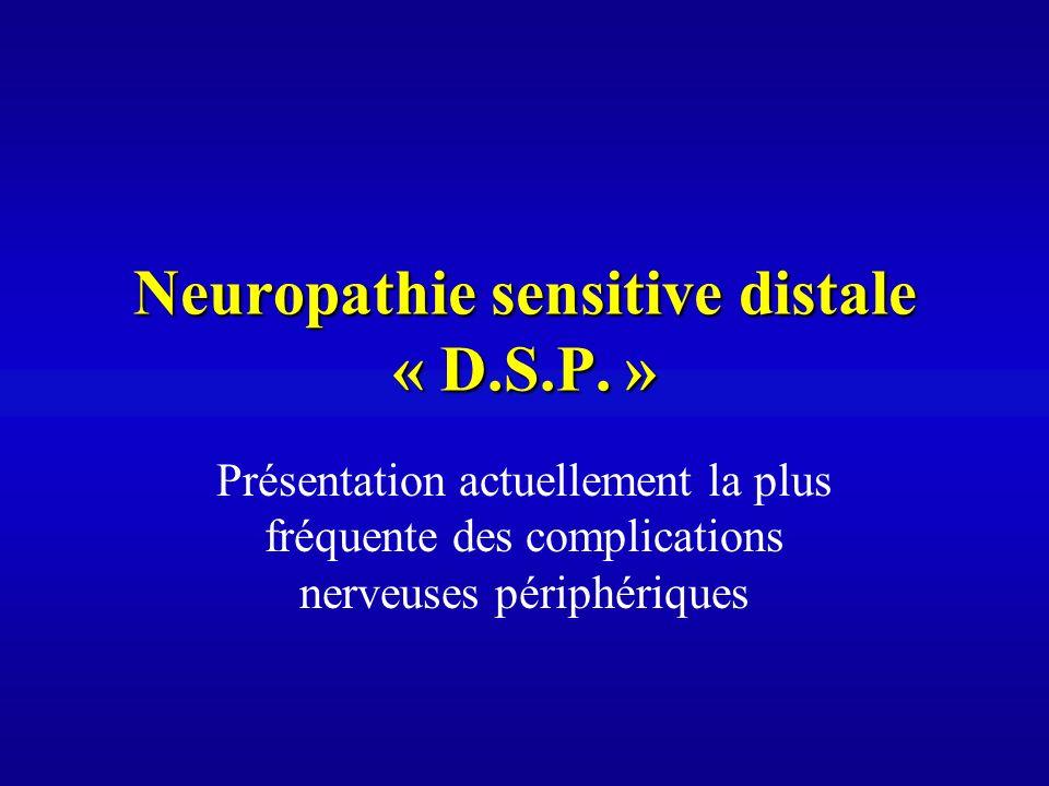 Neuropathie sensitive distale « D.S.P. »