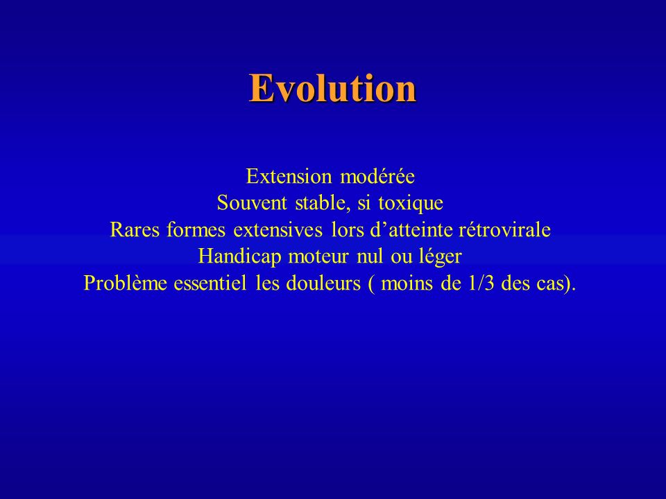 Evolution Extension modérée Souvent stable, si toxique