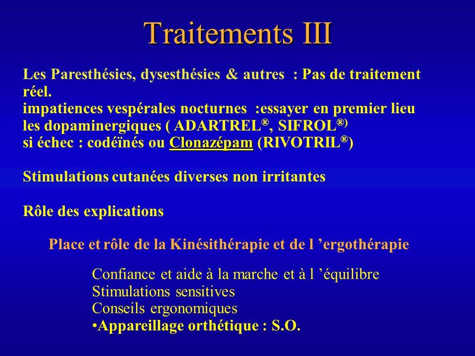 Traitements III Les Paresthésies, dysesthésies & autres : Pas de traitement réel. impatiences vespérales nocturnes :essayer en premier lieu.