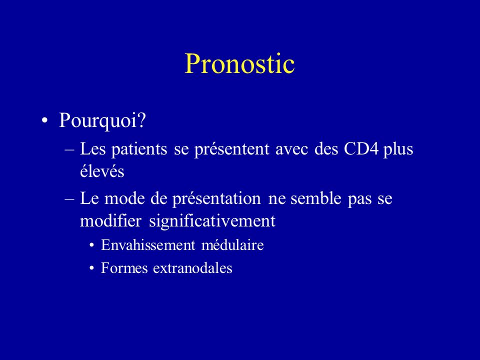 Pronostic Pourquoi Les patients se présentent avec des CD4 plus élevés. Le mode de présentation ne semble pas se modifier significativement.