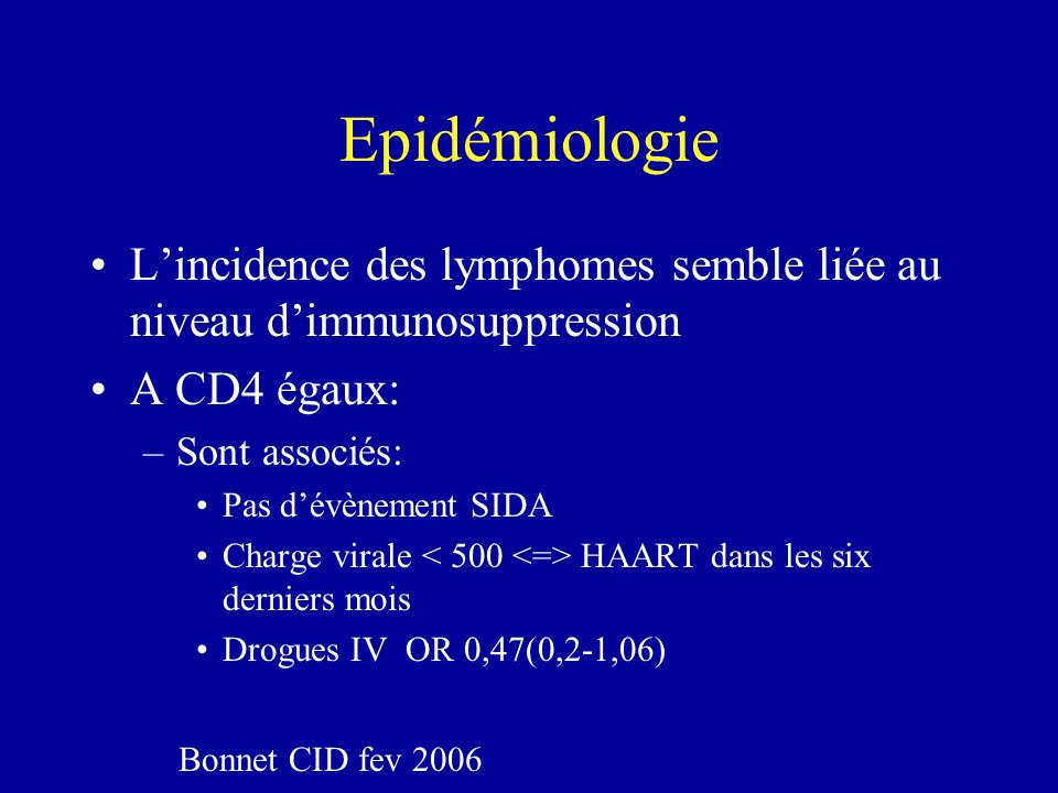 Epidémiologie L'incidence des lymphomes semble liée au niveau d'immunosuppression. A CD4 égaux: Sont associés: