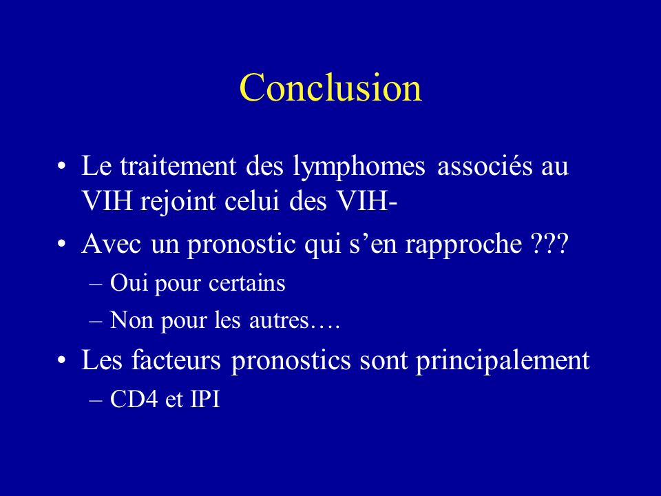 Conclusion Le traitement des lymphomes associés au VIH rejoint celui des VIH- Avec un pronostic qui s'en rapproche