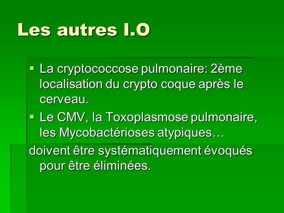 Les autres I.O La cryptococcose pulmonaire: 2ème localisation du crypto coque après le cerveau.