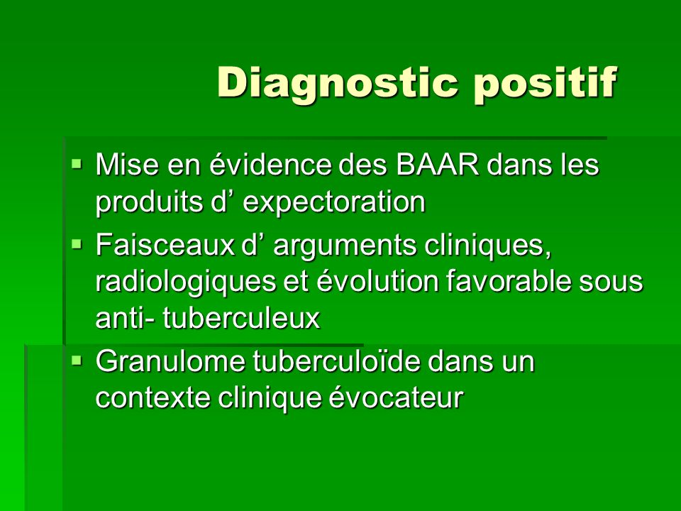 Diagnostic positifMise en évidence des BAAR dans les produits d' expectoration.